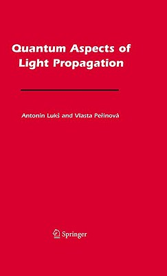 Quantum Aspects of Light Propagation By Luks, Antonin/ Perinova, Vlasta