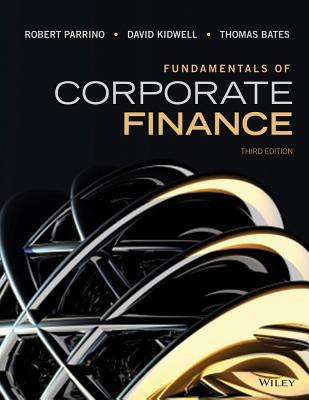 Fundamentals of Corporate Finance By Parrino, Robert/ Kidwell, David S./ Bates, Thomas