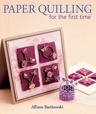 Paper Quilling for the First Time By Bartkowski, Alli