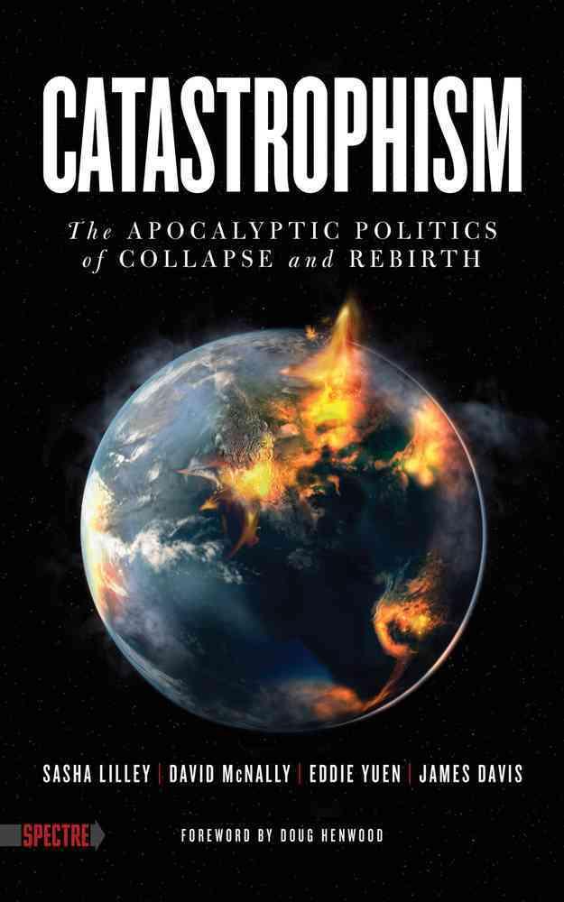 Catastrophism By Lilley, Sasha/ McNally, David/ Yuen, Eddie/ Davis, James/ Henwood, Doug (FRW)